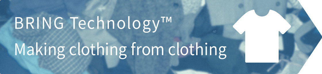BRING Technology™ Making clothing from clothing